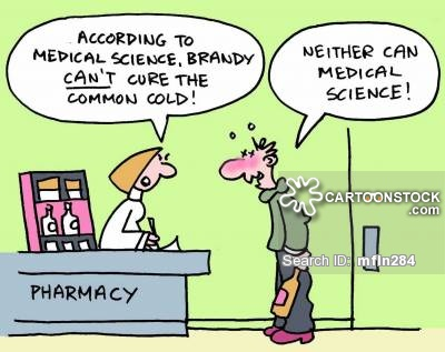 """According to medical science, brandy can't cure the common cold!""  ""Neither can medical science!"""